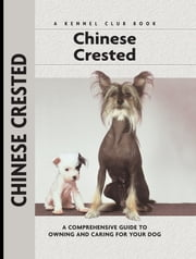 Chinese Crested - A Comprehensive Guide to Owning and Caring for Your Dog ebook by Juliette Cunliffe,Isabelle Francais,Carol Ann Johnson