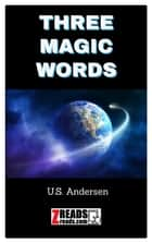 THREE MAGIC WORDS 電子書 by U.S. Anderson, James M. Brand