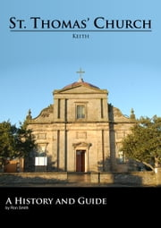 St. Thomas' Church, Keith. A History and Guide ebook by Ron Smith