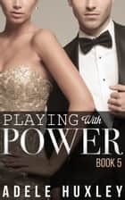 Playing with Power - Book 5 ebook by Adele Huxley