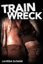 Train Wreck ebook by Laurisa Sloane