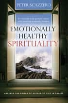 Emotionally Healthy Spirituality ebook by Peter Scazzero