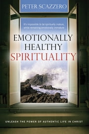 Emotionally Healthy Spirituality - Unleash a Revolution in Your Life In Christ ebook by Peter Scazzero