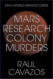 MARS RESEARCH COLONY MURDERS ebook by Raul Cavazos