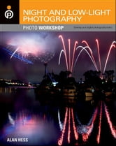 Night and Low-Light Photography Photo Workshop ebook by Alan Hess