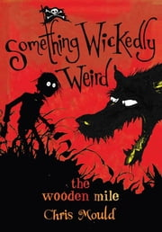 The Wooden Mile - Something Wickedly Weird, vol. 1 ebook by Chris Mould,Chris Mould