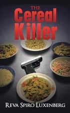The Cereal Killer - A Sadie Weinstein Mystery ebook by Reva Spiro Luxenberg