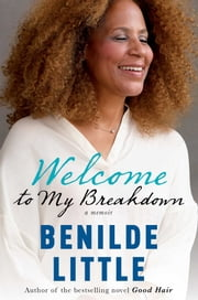 Welcome to My Breakdown - A Memoir ebook by Benilde Little