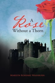 A Rose Without a Thorn ebook by Marilyn Kohinke Washburn