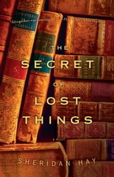 The Secret of Lost Things ebook by Sheridan Hay
