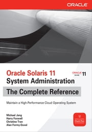Oracle Solaris 11 System Administration The Complete Reference ebook by Michael Jang,Harry Foxwell