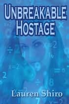 Unbreakable Hostage ebook by Lauren Shiro