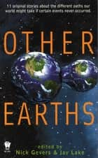 Other Earths ebook by Nick Gevers, Jay Lake