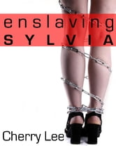 Enslaving Sylvia ebook by Cherry Lee