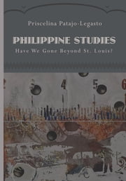 Philippine Studies - Have We Gone Beyond St. Louis? ebook by Priscelina Patajo-Legasto,Leo Abaya