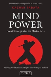 Mind Power - Secret Strategies for the Martial Arts ebook by Kazumi Tabata,Kaiichi Hasumi