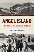 Angel Island ebook by Erika Lee,Judy Yung