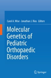 Molecular Genetics of Pediatric Orthopaedic Disorders ebook by
