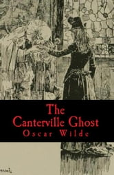 The Canterville Ghost - An amusing chronicle of the tribulations of the Ghost of Canterville Chase ebook by Oscar Wilde
