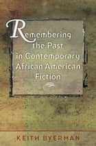 Remembering the Past in Contemporary African American Fiction ebook by Keith Byerman