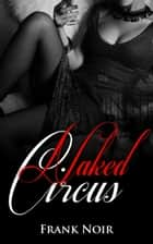 Naked Circus ebook by Frank Noir