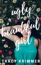 Ugly Beautiful Girl ebook by Tracy Krimmer
