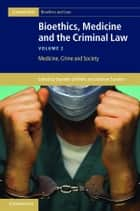 Bioethics, Medicine and the Criminal Law: Volume 2, Medicine, Crime and Society ebook by Danielle Griffiths,Andrew Sanders