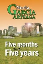 Five Months and Five Years ebook by Nuria Garcia Arteaga