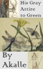 His Gray Attire to Green ebook by Akalle