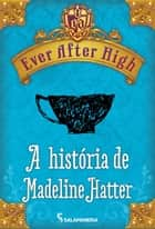 Ever After High - Conto - A história de Madeline Hatter ebook by Shannon Hale