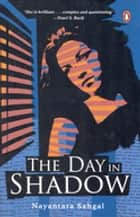 The day in shadow ebook by Nayantara Sahgal