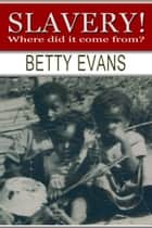 Slavery - Where Did It Come From? ebook by Betty Evans
