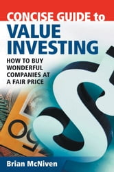Concise Guide to Value Investing - How to Buy Wonderful Companies at a Fair Price ebook by Brian McNiven