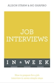 Job Interviews In A Week - How To Prepare For A Job Interview In Seven Simple Steps ebook by Mo Shapiro,Alison Straw