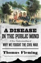 A Disease in the Public Mind ebook by Thomas Fleming