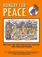 Hungry for Peace - How You Can Help End Poverty and War with Food Not Bombs ebook by Keith McHenry