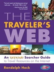 The Traveler's Web: An Extreme Searcher Guide to Travel Resources on the Internet ebook by Randolph Hock
