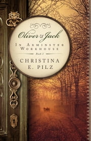 Oliver & Jack: In Axminster Workhouse ebook by Christina E. Pilz