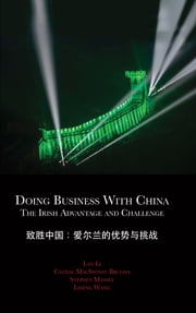 Doing Business with China: The Irish Advantage and Challenge ebook by Lan Li,Cathal McSwiney Brugha,Stephen Massey
