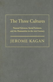 The Three Cultures: Natural Sciences, Social Sciences, and the Humanities in the 21st Century ebook by Kagan, Jerome