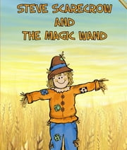 Steve Scarecrow and the Magic Wand ebook by Speedy Publishing