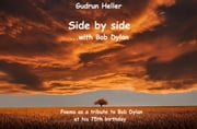 Side by side with Bob Dylan - Poems as a tribute to Bob Dylan at his 75th birthday ebook by Gudrun Heller