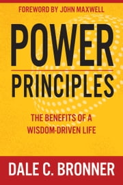 Power Principles - The Benefits of a Wisdom-Driven Life eBook by Dale Bronner, John Maxwell
