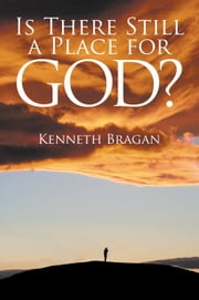 Is There Still a Place for God? ebook by Kenneth Bragan