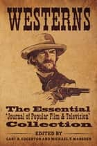 Westerns - The Essential 'Journal of Popular Film and Television' Collection 電子書 by Gary R. Edgerton