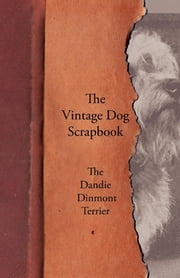 The Vintage Dog Scrapbook - The Dandie Dinmont Terrier ebook by Various