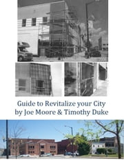 Guide to Revitalize Your City ebook by Joe Moore