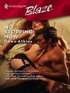 No Stopping Now ebook by Dawn Atkins