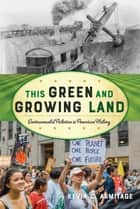 This Green and Growing Land - Environmental Activism in American History ebook by Kevin C. Armitage