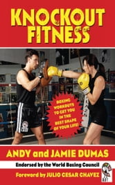 Knockout Fitness - Boxing Workouts to Get You in the Best Shape of Your Life ebook by Andy Dumas